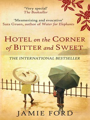 Hotel On The Corner Of Bitter And Sweet By Jamie Ford Overdrive