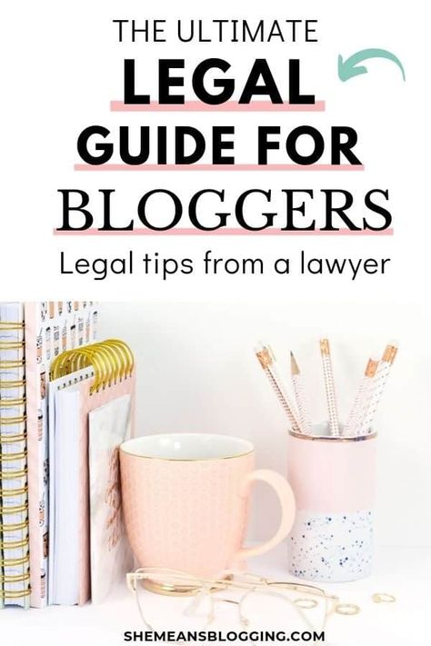 The Ultimate Legal Guide For Bloggers : Legal tips from a Lawyer