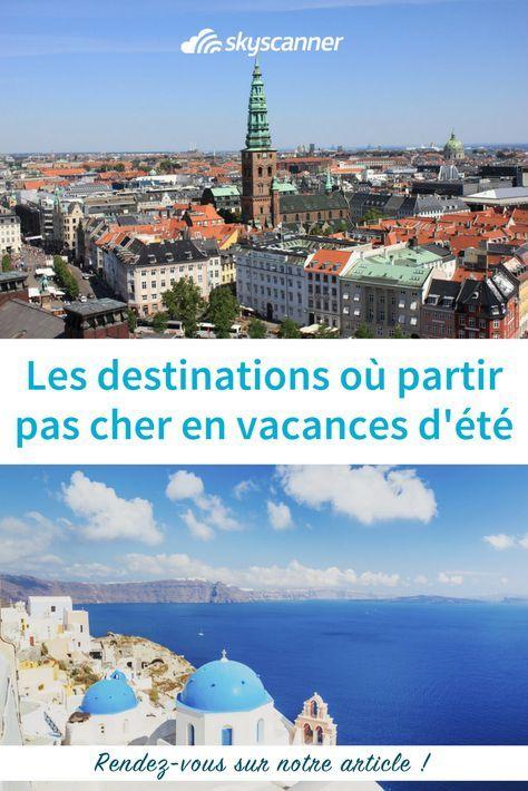 Preparez Vos Vacances D Ete Avec Notre Liste De Destinations Pas Chers Selection De Destinations A Destination Vacances Ete Destination Ete Destination Aout
