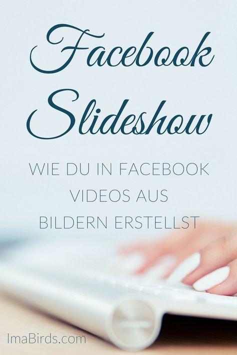 Wie Du Eine Foto Slideshow Mit Musik Direkt In Facebook Erstellst Online Marketing Strategie Bilder Erstellen Und Facebook