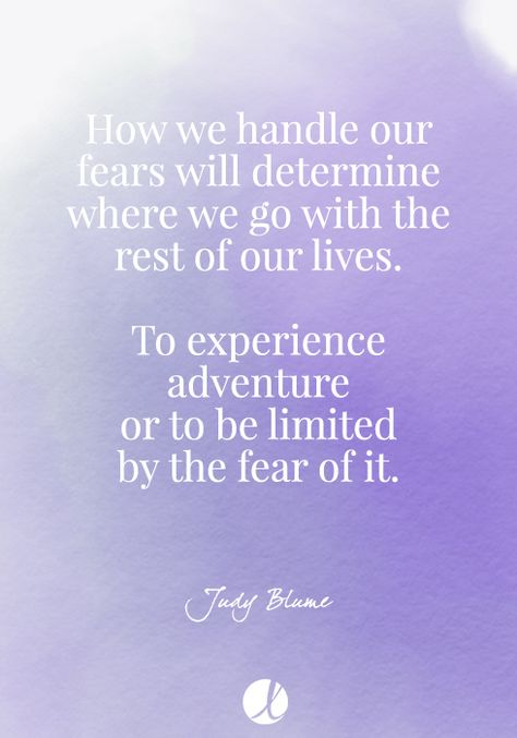 How we handle our fears will determine where we go with the rest of our lives... quote