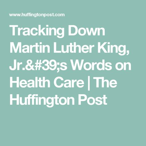 Tracking Down Martin Luther King Jr S Words On Health Care