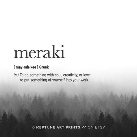 Meraki (Greek) Definition - To do something with soul, creativity, or love; to put something of yourself into your work. ** Each definition print has a different background forest image ** Meraki Definition Prints, Greek Definition Wall Art, Motivational, Inspiring Print,