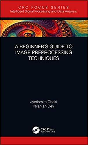 A Beginner S Guide To Image Preprocessing Techniques Free Pdf