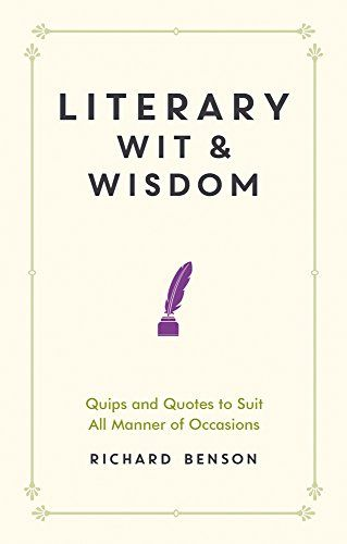 Download Pdf Literary Wit And Wisdom Quips And Quotes To Suit All Manner Of Occasions Free Epub Mobi Ebooks Wit And Wisdom Quip Books To Read
