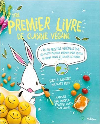 Amazon Fr Ton Premier Livre De Cuisine Vegane Ruby Roth