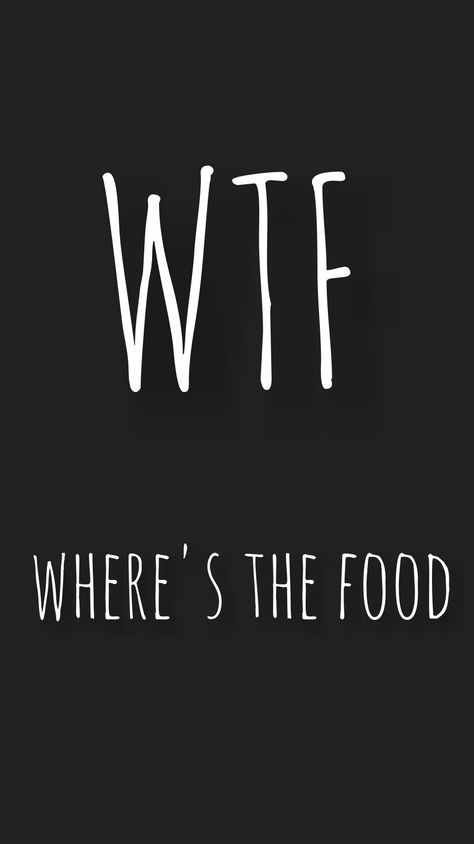 Wtf Where S The Food Funny Quotes Wallpaper Quotes Honest Quotes