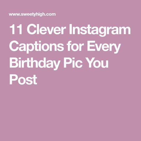 11 Clever Instagram Captions For Every Birthday Pic You Post Instagram Captions Clever Birthday Captions Instagram Birthday Captions