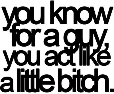 For A Guy You Act Like A Little Bitch Funny Quotes Quote Men Girl - Like guys acted like girls instagram