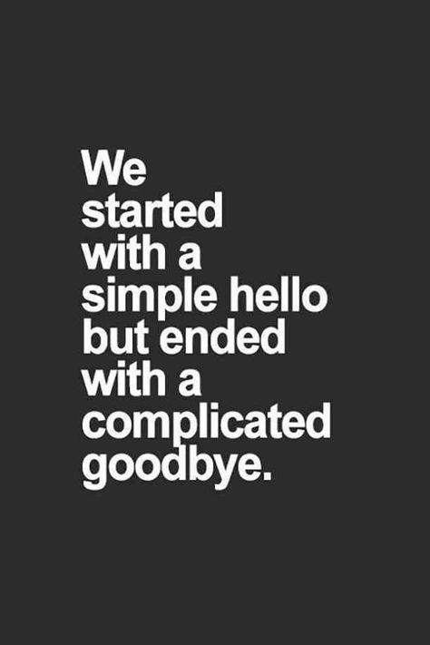 """""""We started with a simple hello but ended with a complicated goodbye."""" #quotes #breakupquotes #relationshipquotes #sadquotes #breakup #heartbreak Follow us on Pinterest: www.pinterest.com/yourtango"""