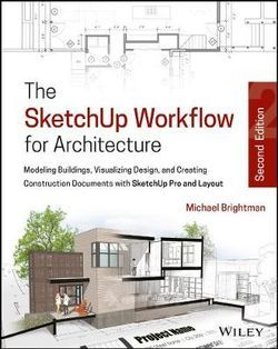 The Sketchup Workflow For Architecture Construction Documents