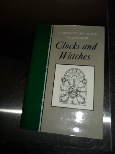 Clocks And Watches By Alan Smith Random House Uk Ltd A Division Of Random House Group Isbn 10 0752904175 Isbn 13 0752 Antique Collectors Antiques Clock