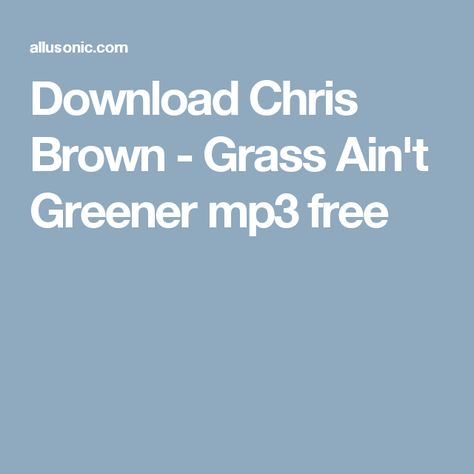 Download Chris Brown Grass Ain T Greener Mp3 Free