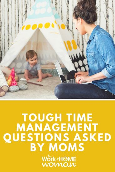 tough time management questions asked by moms the work at home rh pinterest ca