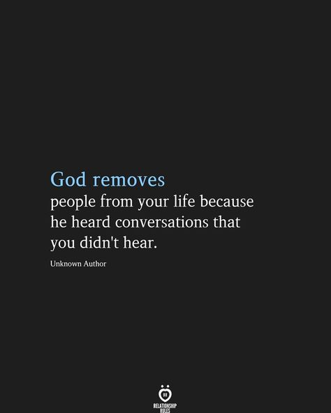 God removes people from your life because he heard conversations that you didn't hear. Unknown Author # God Removes People From Your Life Prayer Quotes, Bible Verses Quotes, Faith Quotes, Spiritual Quotes, Wisdom Quotes, True Quotes, Positive Quotes, Sufi Quotes, Karma Quotes