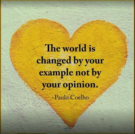 The world is not changed by your example by your opinion. - The world is not changed by your example by your opinion. Paulo Coelho ❤️ The world is changed - Quotable Quotes, Wisdom Quotes, Words Quotes, Me Quotes, Compassion Quotes, Strong Quotes, One Word Sayings, Quotes On Art, Selfishness Quotes