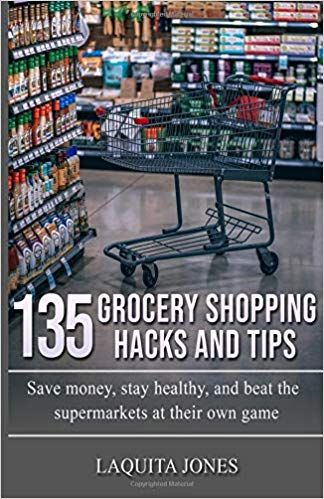 135 Grocery Shopping Hacks and Tips: Save money, stay