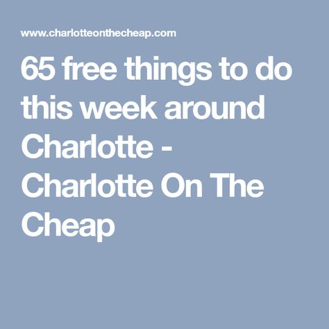 Charlotte On The Cheap >> 65 Free Things To Do This Week Around Charlotte Charlotte