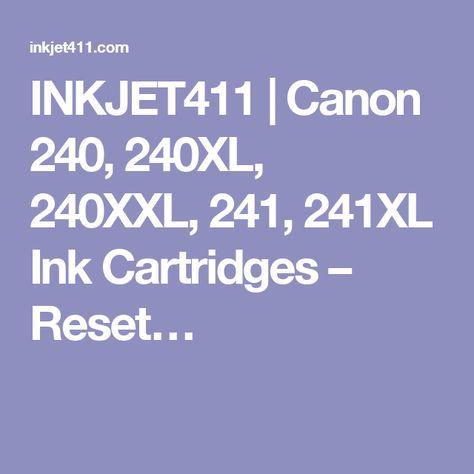 INKJET411   Canon 240, 240XL, 240XXL, 241, 241XL Ink Cartridges – Reset…