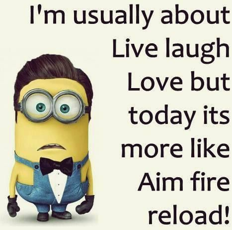 I M Usually About Live Laugh Love But Today With