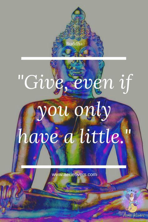 "Buddha Quotes - ""Give even when you only have a little."" Process of gratitude and vibrational alignment.  #awakening #higherconsciousness #enlightenment #spiritualawakening #spirituality #lightworker #thirdeye #meditation #higherself #lawofattraction #raiseyourvibration #soul #energy #spiritual #inspiration #manifest #gaia #spiritualgrowth #vibratehigher #vibrationalfrequency #buddha #ascension #ascensionsymptoms #ascensionprocess #zen #buddhaquotes #buddhabless"