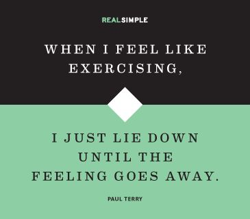 """""""When I feel like exercising, I just lie down until the feeling goes away."""" —Paul Terry #quotes"""
