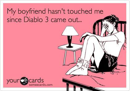 Diablo 3 Quote / My boyfriend hasnt touched me since