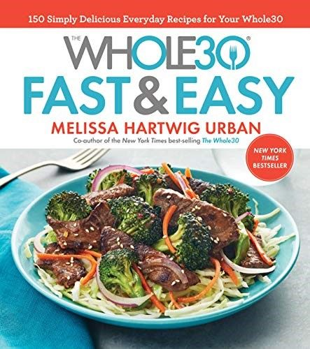 Pdf Download The Whole30 Fast Easy Cookbook 150 Simply Delicious Everyday Recipes For Your W Everyday Food Whole30 Cookbook Whole 30