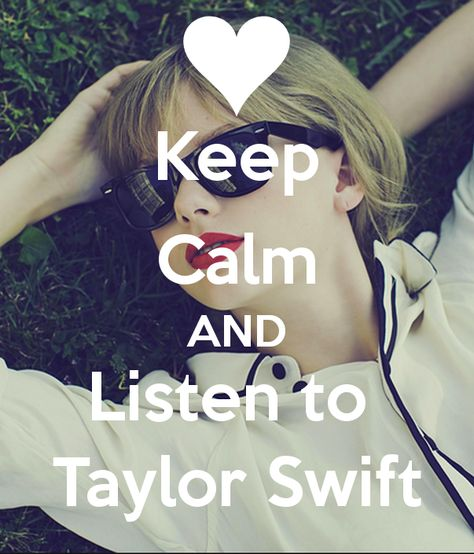 Keep calm and listen to Taylor