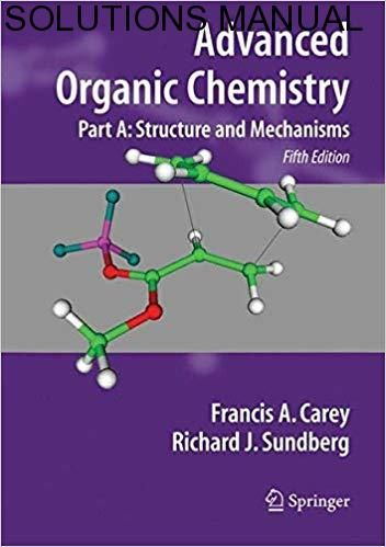 Solutions Manual For Advanced Organic Chemistry Part A Structure And Mechanisms 5th Editi Organic Chemistry Books Advanced Organic Chemistry Organic Chemistry