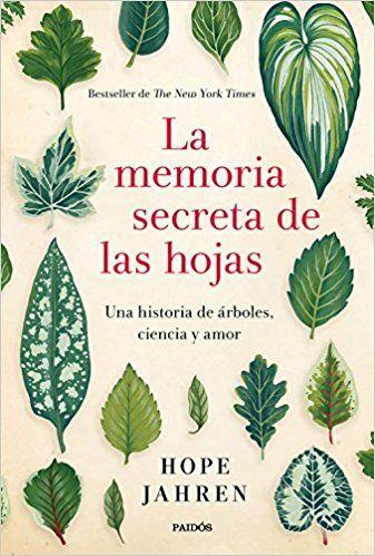 La Memoria Secreta De Las Hojas Una Historia De Arboles Ciencia