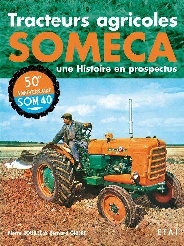 Le Livre Tracteurs Agricoles Someca Une Hist 2726887562 Les Livres B Tracteur Ancien Tracteur Agricole Tracteur Agricole Ancien
