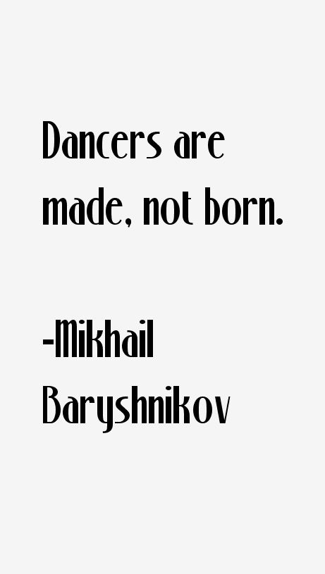 95 most famous Mikhail Baryshnikov quotes and sayings. These are the first 10 quotes we have for him. He's a 72 year old American dancer born on Jan Dancer Quotes, Ballet Quotes, Dance Life Quotes, Quotes About Dance, Dance Quote Tattoos, Dance Teacher Quotes, Dance Memes, Dance Humor, All About Dance