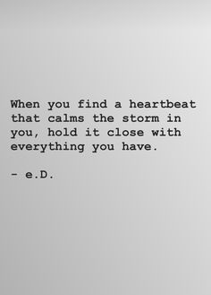 When you find a heartbreak, that calms the storm in you, hold it close with everything you have.