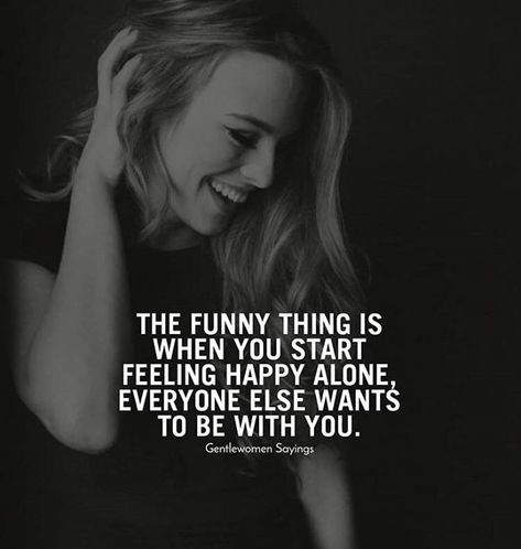 Positive Quotes : When you start feeling happy alone..