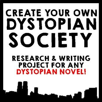 Society Research & Essay Project - Use with ANY Dystopian novel! Create Your Own Dystopian Society! This Common Core aligned research and…Create Your Own Dystopian Society! This Common Core aligned research and…