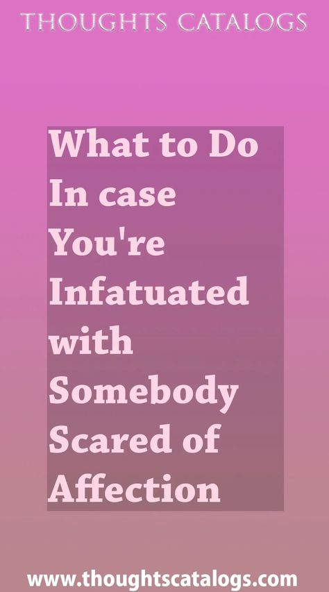 What to Do In case You're Infatuated with Somebody Scared of Affection - thoughtscatalogs #WhatIsLove #loveSayings #love #lovelife #Romance #quotes #entertainment  #loveWords #LookingForLove #TrueLove #AboutLove #MyLove #FindLove #LoveQuotes  #InLove #RealLove #LoveLive #BestLover #LoveRelationship #LoveAndRelationships #LoveAdvice  #LoveTips #LoveCompatibility #LoveStories #loveart #lovequotesforhim #lovequotessad #lovequotesdeep  #lovequotesforboyfriend #lovewhatyoudo #lovewins #lovewhereyouli