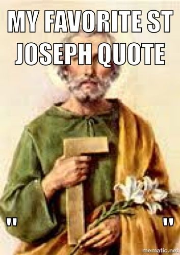 Saint Joseph: great man who shows that actions can speak louder than words.
