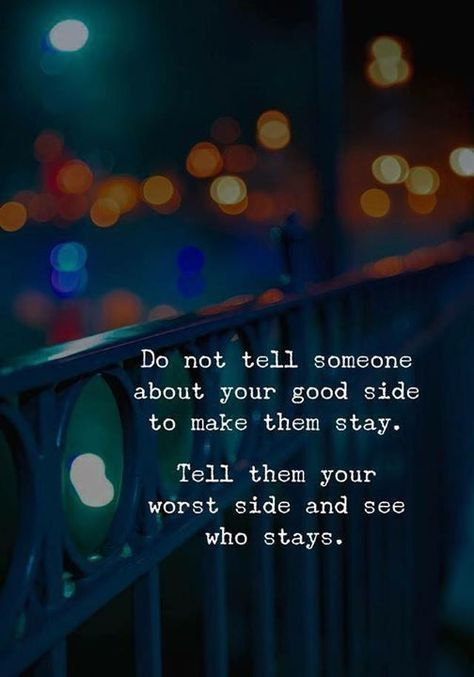 Don't tell someone about your good side to make them stay. Tell them your worst side and see who stays. #MotivationalQuotes #InspiratyionalQuotes #DailyQuotes #LifeQuotes #Positivevibez #therandomvibez