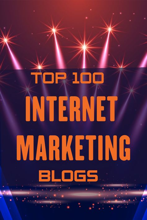 The TOP 100 Must-Read Internet Marketing Blogs
