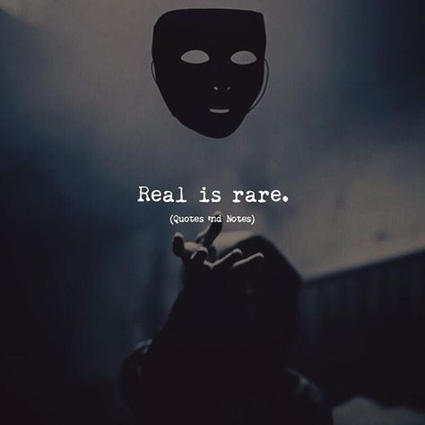 Real is rare..so when you find it, don't let it go. If someone can't be real with you and they give you an exit, take it.