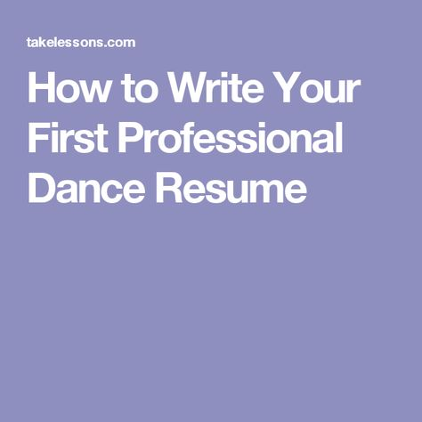 How to Write Your First Professional Dance Resume Dance Pinterest - professional dance resume