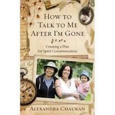 How to Talk to Me After I`m Gone by Alexandra Chauran - gaia rising metaphysical