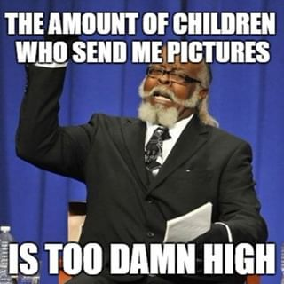 Kids Please Don T Send Your Pictures To Strangers On The Internet It S Not Safe Funny Memes Funny Pictures Funny Jokes