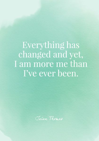 Everything has changed and yet, I am more me than I've ever been. - Iaian Thomas - Quotes On Change - Photos