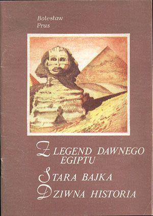 Z legend dawnego Egiptu. Stara bajka. Dziwna historia, Bolesław Prus, KAW, 1986, http://www.antykwariat.nepo.pl/z-legend-dawnego-egiptu-stara-bajka-dziwna-historia-boleslaw-prus-p-13821.html