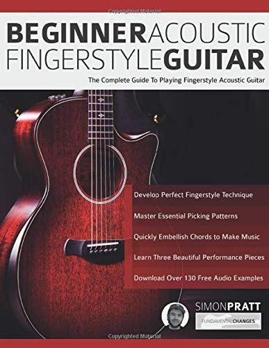 Beginner Acoustic Fingerstyle Guitar The Complete Guide To Playing Fingerstyle Acoustic Guitar Learn Acoustic Guita Guitar Fingerstyle Guitar Acoustic Guitar
