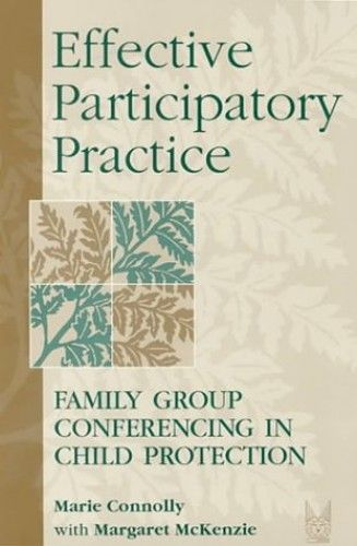 Effective Participatory Practice Family Group Conferencing In Child Protection By Marie Connolly Taylor Francis Child Protection Social Services Children