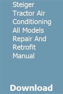Steiger Tractor Air Conditioning All Models Repair And Retrofit Manual Tractors Manual Car Air Conditioning