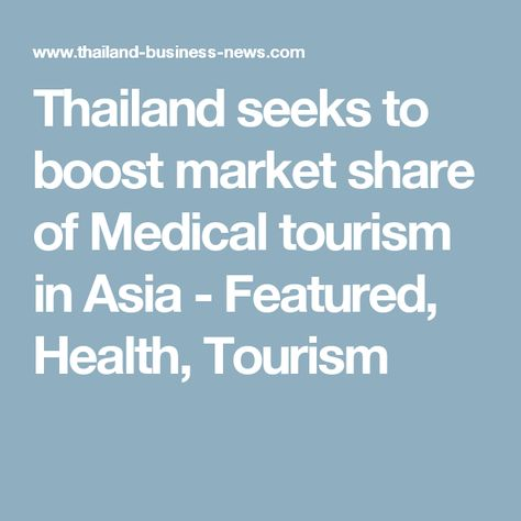 Thailand Seeks To Boost Market Share Of Medical Tourism In Asia